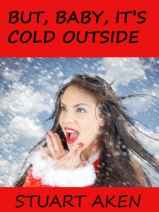 But, Baby, It's Cold Outside.