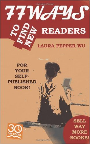 77 Ways to Find New Readers, by Laura Pepper Wu, Reviewed.